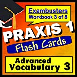 PRAXIS 1 Test Prep Advanced Vocabulary Review Flashcards--PRAXIS Study Guide Book 3 (Exambusters PRAXIS 1 Study Guide)