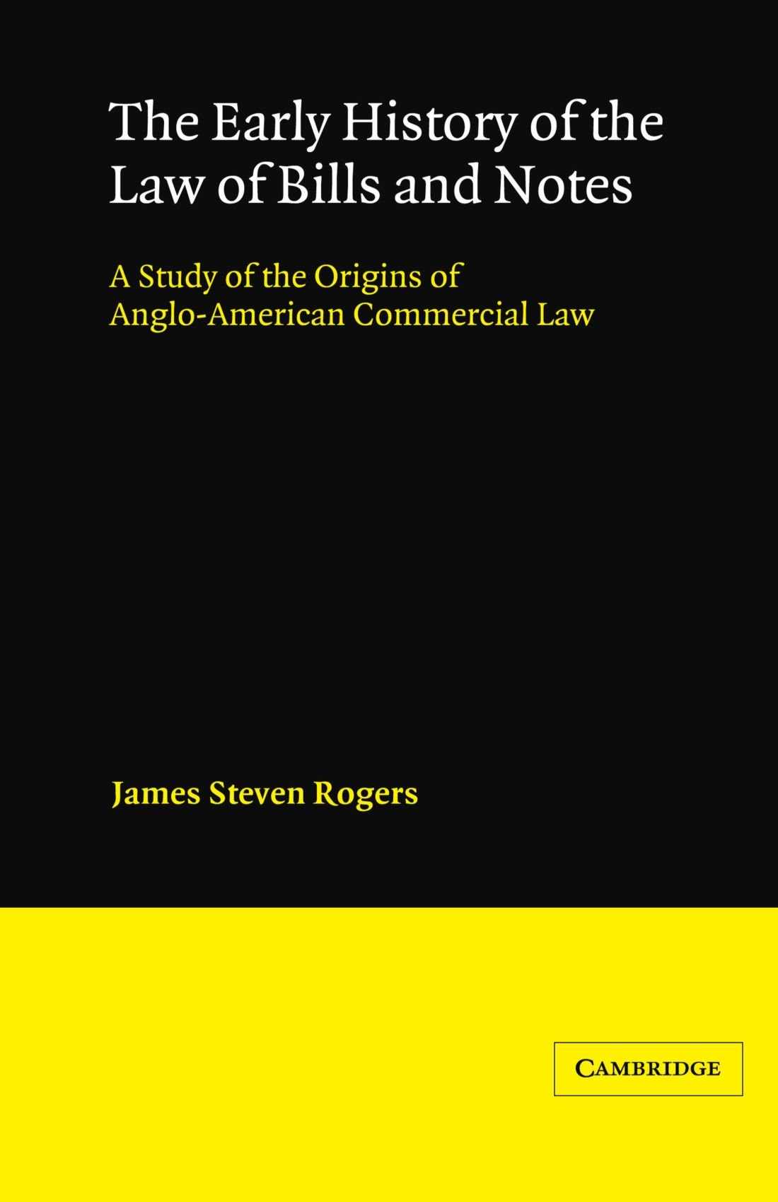The Early History of the Law of Bills and Notes: A Study of the Origins of Anglo-American Commercial Law (Cambridge Studies in English Legal History) pdf