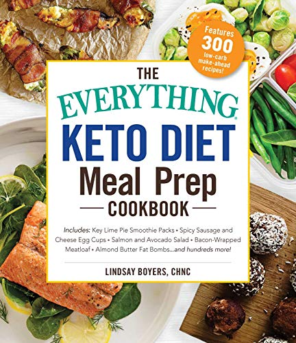The Everything Keto Diet Meal Prep Cookbook: Includes: Key Lime Pie Smoothie Packs * Spicy Sausage and Cheese Egg Cups * Salmon and Avocado Salad * ... Almond Butter Fat Bombs...and hundreds more!