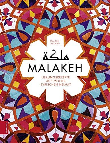 Malakeh: Sehnsuchtsrezepte aus meiner syrischen Heimat (German Edition) by Malakeh Jazmati