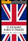 O Atalho para o Inglês: Fale inglês rápido! (English Edition)