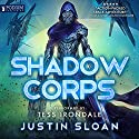 Shadow Corps: Shadow Corps, Book 1 Audiobook by Justin Sloan Narrated by Tess Irondale