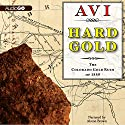 Hard Gold (I Witness): The Colorado Gold Rush of 1859: A Tale of the Old West Audiobook by  Avi Narrated by Alston Brown