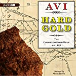 Hard Gold (I Witness): The Colorado Gold Rush of 1859: A Tale of the Old West | Avi