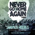 Never Go Home Again | Shannon Holmes