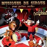 Musiques De Cirque Pour Petites Oreilles