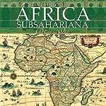 Breve historia del África subsahariana [Brief history of sub-Saharan Africa]   Eric García Moral