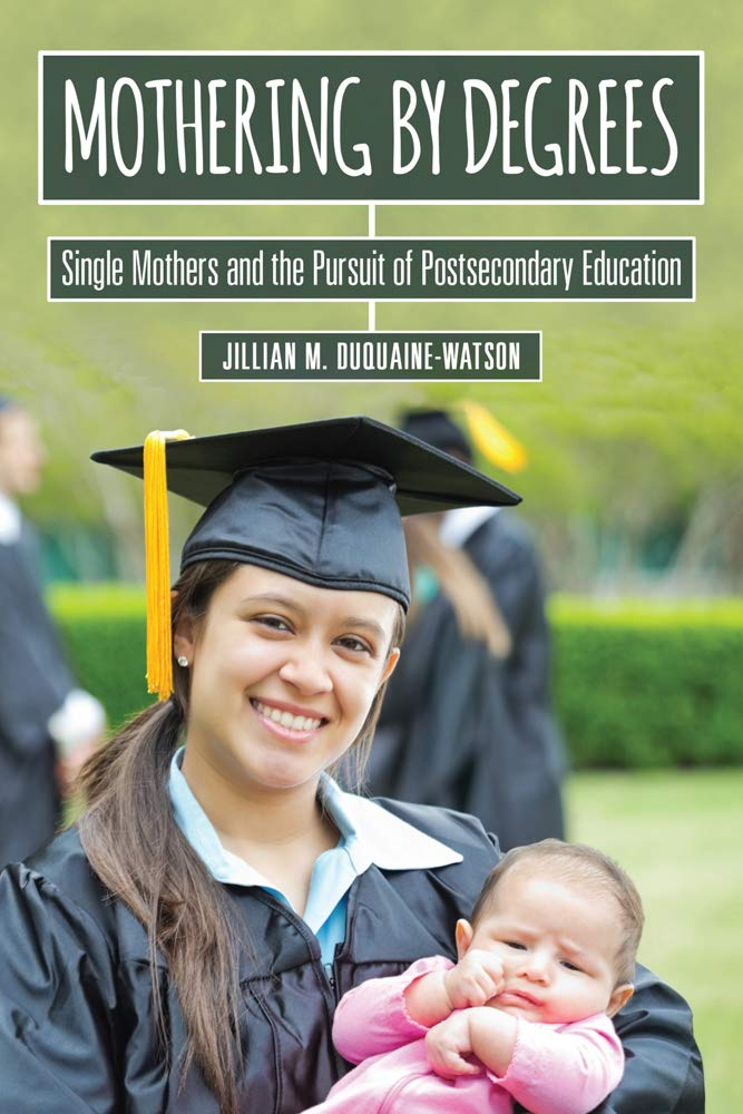 Download Mothering by Degrees: Single Mothers and the Pursuit of Postsecondary Education (The American Campus) pdf