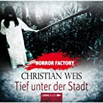 Tief unter der Stadt (Horror Factory 12)   Christian Weis
