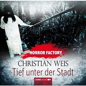 Tief unter der Stadt (Horror Factory 12) Hörbuch
