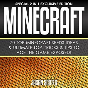 Minecraft : 70 Top Minecraft Seeds Ideas & Ultimate Top, Tricks & Tips to Ace the Game Exposed! Audiobook
