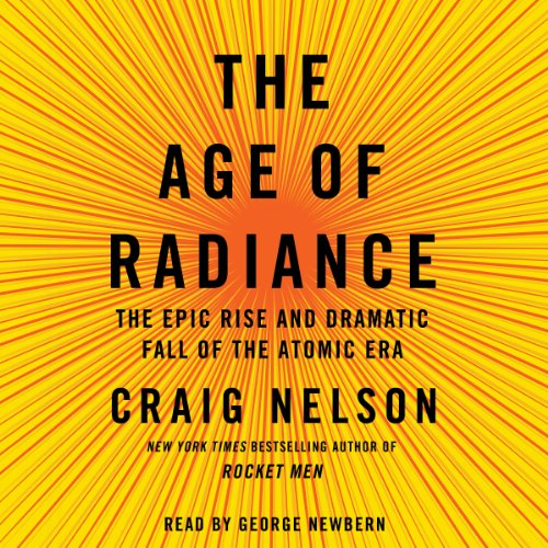 The Age of Radiance: The Epic Rise and Dramatic Fall of the Atomic Era by Simon & Schuster Audio