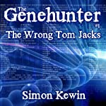 The Wrong Tom Jacks: The Genehunter, Book 1 | Simon Kewin