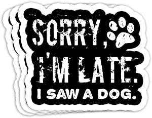 Sorry Im Late I Saw A Dog Gift Decorations - 4x3 Vinyl Stickers, Laptop Decal, Water Bottle Sticker (Set of 3)