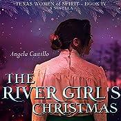 The River Girl's Christmas: Texas Women of Spirit, Book 4 | Angela Castillo