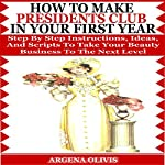 How to Make Presidents Club in Your First Year: Step by Step Instructions, Ideas, and Scripts to Take Your Beauty Business to the Next Level  | Argena Olivis