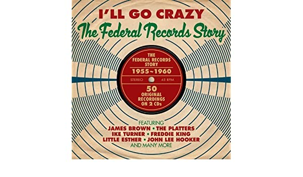 ILl Go Crazy -the Federal Records Story: Multi-Artistes: Amazon.es: Música