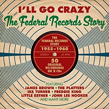 ILl Go Crazy -the Federal Records Story