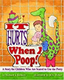 img - for It Hurts When I Poop! a Story for Children Who Are Scared to Use the Potty book / textbook / text book