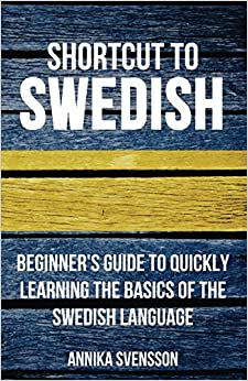 Shortcut to Swedish: Beginner 39:s Guide to Quickly Learning the Basics of the Swedish Language