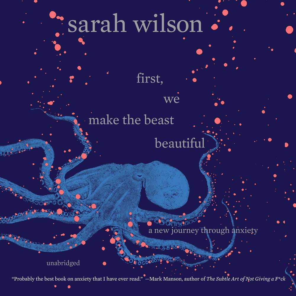 First, We Make the Beast Beautiful: A New Journey Through Anxiety; Library Edition