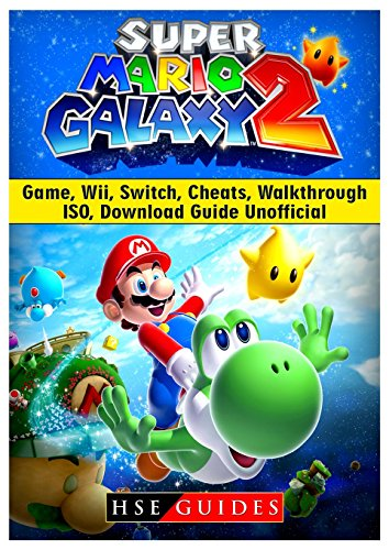 Super Mario Galaxy 2 Game, Wii, Switch, Cheats, Walkthrough, Iso, Download Guide Unofficial (Guide Galaxy Game Mario Super)