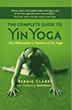 The Complete Guide to Yin Yoga: The Philosophy and Practice of Yin Yoga
