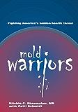 Mold Warriors :Fighting America's hidden health threat.