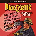 Nick Carter, Master Detective: Chasing Crime Radio/TV Program by John Russell Coryell Narrated by Lon Clark, Charlotte Mason, John Kane