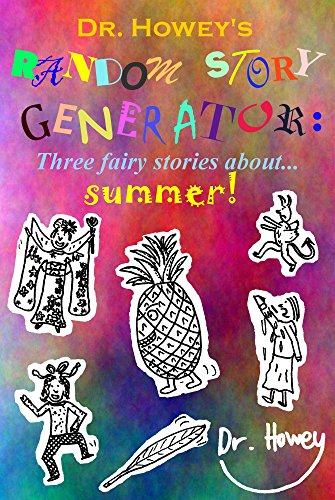 Dr. Howey's Random Story Generator: Three fairy stories about... summer! (RSG Book 1)