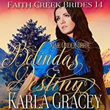 Mail Order Bride - Belinda's Destiny: Faith Creek Brides, Book 14 Audiobook by Karla Gracey Narrated by Alan Taylor