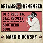 Dreams to Remember: Otis Redding, Stax Records, and the Transformation of Southern Soul | Mark Ribowsky