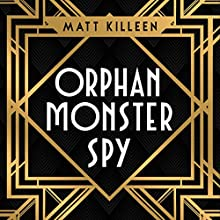 Orphan, Monster, Spy Audiobook by Matt Killeen Narrated by Rebecca Hamilton