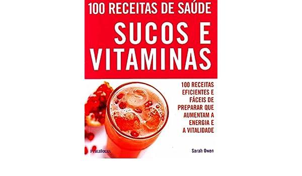 100 Receitas de Saude - Sucos e Vitaminas: Sarah Owen: 9788574028484: Amazon.com: Books