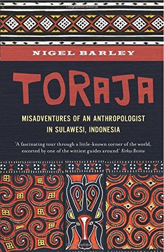 Toraja: Misadventures of a Social Anthropologist in Sulawesi, Indonesia