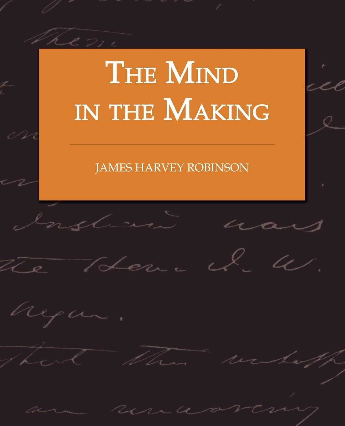 The Mind In The Making The Relation Of Intelligence To Social Reform Complete English Version By James Harvey Robinson