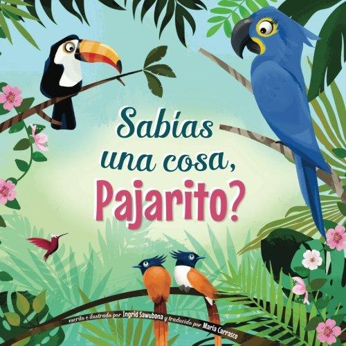 Sabías una cosa, Pajarito? (Spanish Edition) by Ingrid Law