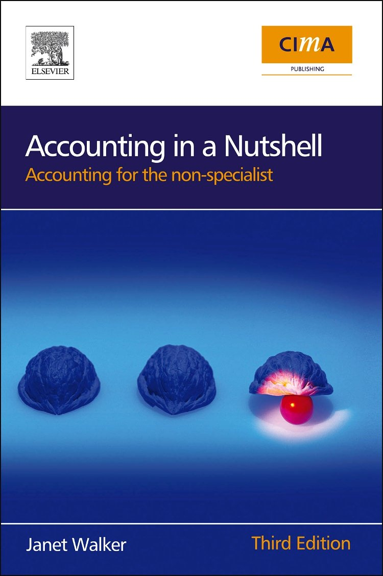 Accounting In A Nutshell  Accounting For The Non Specialist  CIMA Professional Handbook