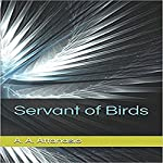 Servant of Birds | A. A. Attanasio