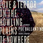 Love and Terror on the Howling Plains of Nowhere: A Memoir | Poe Ballantine