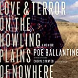 Front cover for the book Love and Terror on the Howling Plains of Nowhere: A Memoir by Poe Ballantine