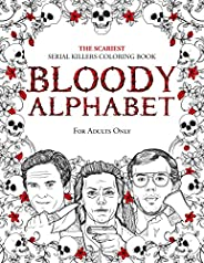 BLOODY ALPHABET: The Scariest Serial Killers Coloring Book. A True Crime Adult Gift - Full of Famous Murderers