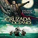 La cruzada del océano [The Crusade of the Ocean]: La gran aventura de la conquista de América [The Great Adventure of the Conquest of America] Audiobook by Javier Esparza Narrated by Miguel Angel Alvarez
