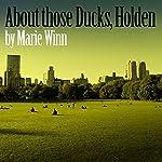 About Those Ducks, Holden | Marie Winn