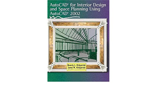 AutoCAD for Interior Design and Space Planning Using AutoCAD 2002 ...