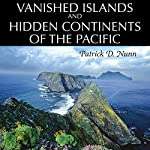 Vanished Islands and Hidden Continents of the Pacific | Patrick D Nunn