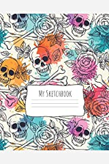 My Sketchbook: Kid's Artist Sketching Book: 110 pages, Sketching, Drawing and Creative Doodling. Notebook and Sketchbook to Draw and Journal (Floral Skulls) Paperback