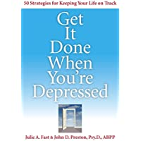 Get It Done When You're Depressed: 50 Strategies for Keeping Your Life on Track
