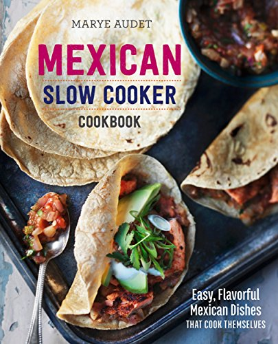 Mexican Slow Cooker Cookbook: Easy, Flavorful Mexican Dishes That Cook Themselves by Rockridge Press, Marye Audet
