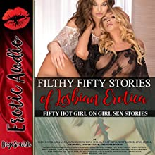 Filthy 50 Stories of Lesbian Erotica: Fifty Hot Girl-on-Girl Sex Stories Audiobook by Joni Blake, Riley Davis, Sofia Miller, Roxy Rhodes, Lora Lane, Kaylee Jones, April Fisher, Jessica Silver, Nora Walker, Ellie North Narrated by Felicity Knight, Yvonne Syn, Concha di Pastoro, Adria Snyder, Rebecca Wolfe, Sophia Chambers, Tanya Patrick